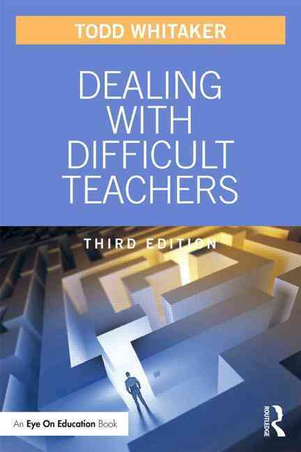 Dealing With Difficult Teachers By Whitaker, Todd